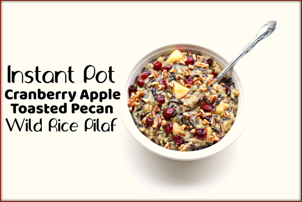 Instant Pot Cranberry Apple Pecan Rice Pilaf--a combination of wild rice and brown rice are pressure cooked withonion and seasonings and then tossed with honeycrisp apples, toasted pecans and craisins. A festive and delicious side dish!